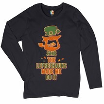 Leprechauns Made Me Do It Women's Long Sleeve T-shirt St. Patrick's Day ... - $15.01+