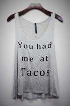 You had me at Tacos Tank Top - $18.00