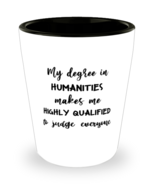 Humanities Shot Glass, My Degree In HumanitiesMakes Me Highly Qualified to  - £7.22 GBP