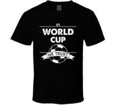 In World Cup We Trust T Shirt - $18.99