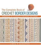 The Complete Book of Crochet Border Designs: Hundreds of Classic & Origi... - $10.23