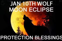 Jan 10TH Wolf Moon Eclipse Protection Extreme Blessings Magick Witch Cassia4 - $88.00