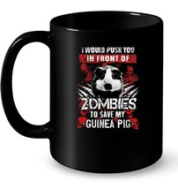 I Would Push You In Front Of Zombies To Save My Guinea Pig - $13.99+