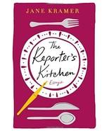 The Reporter's Kitchen: Essays [Hardcover] [Nov 21, 2017] Kramer, Jane - $9.89