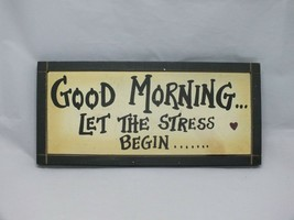 FUNNY WOODEN SIGN GOOD MORNING LET THE STRESS BEGIN GIFT PRESENT - $6.72