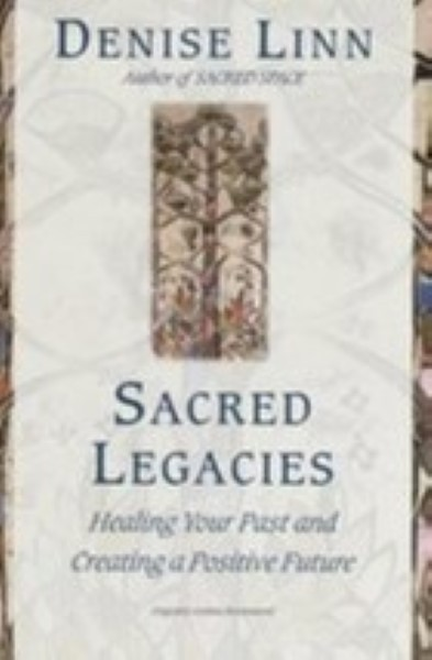 Sacred Legacies: Healing Your Past and Creating a Positive Future by Denise Linn