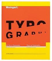 Wolfgang Weingart: My Way to Typography [Hardcover] Weingart, Wolfgang; ... - $693.00