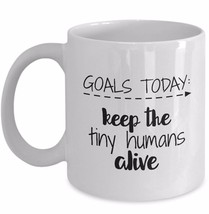 Funny Coffee Mug Gift for Teachers Moms - Goals Today Keep the Tiny Humans Alive - $19.55+