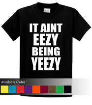 It Aint Eezy Being Yeezy Funny Men's T-Shirt Size S-3xl - $19.00