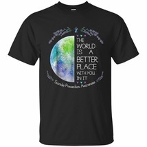 World Is A Better Place With You Suicide Prevention Black T-Shirt - $12.99