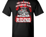 Yes I Do Have a Retirement Plan I Plan Go Riding Motorcycle Men's Tee Shirt 1352