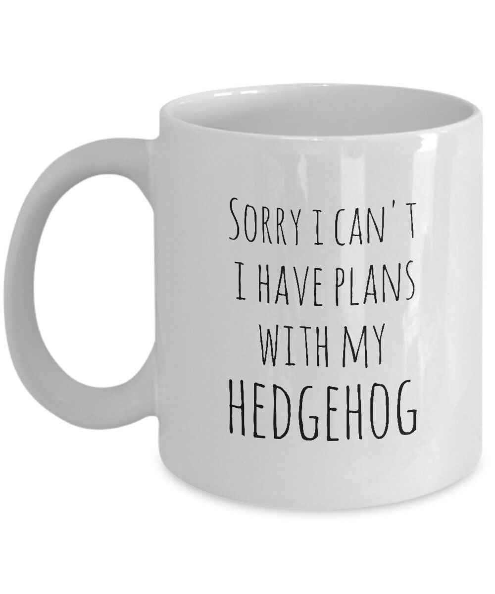 Hedgehog Mug Sorry I Can't I Have Plans With My Hedgehog Owner Hedgehog Life Cup image 4