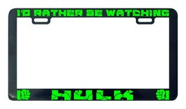 I'd Rather Be Watching Hulk license plate frame holder tag - $5.99