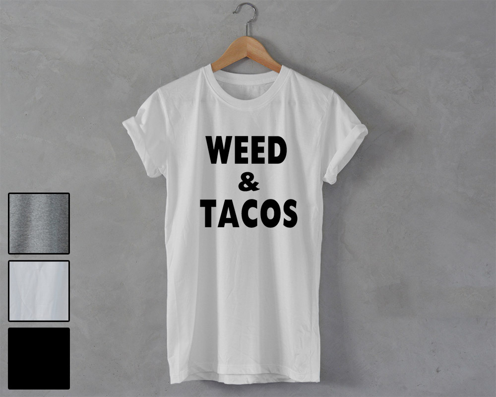 Weed and Tacos T-Shirt unisex Marijuana stoner kush dope thc Marijuana cannabis