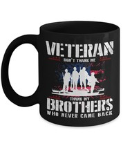 Veteran gifts Mug - Don't thank me thank my Brother who never came back - $16.78