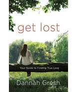 Get Lost: Your Guide to Finding True Love [Paperback] Gresh, Dannah - $6.29