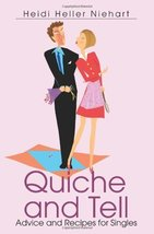Quiche and Tell: Advice and Recipes for Singles [Oct 15, 2004] Niehart, ... - $6.17