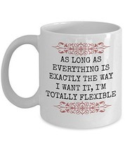 As Long As Everything Is Exactly The Way I Want It, I'm Totally flexible - Novel - $14.84