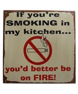 If You're Smoking in My Kitchen You'd Better be on FIRE Distressed Metal... - $12.00