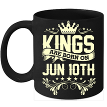 Kings Are Born On June 10th Birthday 11oz Coffee Mug Gift - $15.95