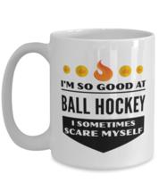 Funny Coffee Mug for Ball Hockey Sports Fans - 15 oz Tea Cup For Friends  - $14.95