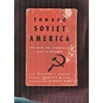 Toward Soviet America: The book the communists tried to destroy! [Jan 01... - $39.95