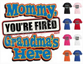 MOMMY YOU`RE FIRED GRANDMA'S HERE T-shirt Kid's Children Unisex Funny KP214 - $12.99