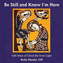 Be Still and Know I'm Here with Mass of Christ the Inner Light by Ricky Manalo