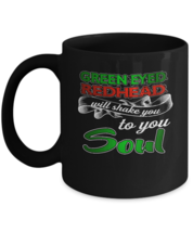Redhead Girl Coffee Mug Green Eyed Redhead To Your Soul Gift - $17.99