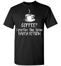 Coffee I Prefer The Term Happy Potion T shirt - $19.99+