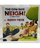 THE COW SAID NEIGH! A FARM STORY 2018 BY RORY FEEK ILLUSTRATED BY BRUNO ... - $7.91