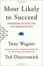 Most Likely to Succeed: Preparing Our Kids for the Innovation Era [Hardcover] Wa