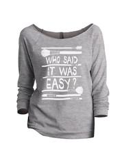 Thread Tank Who Said It Was Easy Women's Slouchy 3/4 Sleeves Raglan Sweatshirt S - $24.99+
