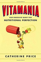 Vitamania: Our Obsessive Quest For Nutritional Perfection [Hardcover] Price, Cat image 2
