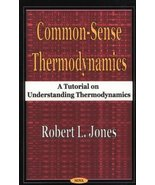 Common-Sense Thermodynamics: A Tutorial on Understanding Thermodynamics ... - $495.00
