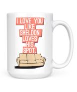 Love Mug I love you like sheldon loves his spot White ceramic 15oz Coffe... - $14.17