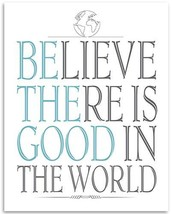 Believe There Is Good In The World - 11x14 Unframed Art Print - Great Motivation