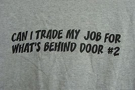 NEW MENS LARGE CAN I TRADE MY JOB FOR WHAT'S BEHIND DOOR # 2  FUNNY T SHIRT - $1.99