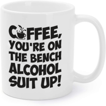 Coffee Youre On The Bench, Alcohol Suit Up Coffee Mug - $16.95