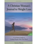 A Christian Woman's Journal to Weight Loss: A 52 Week Guide to Losing We... - $15.83