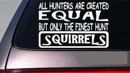 "Squirrels all hunters equal 6"" sticker E596 squirrel dog box live trap feeder - $6.65"