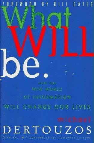 What Will Be: How the World of Information Will Change Our Lives by Michael L. D