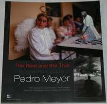 The Real and the True: The Digital Photography of Pedro Meyer - $18.81