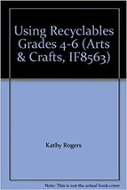 Using Recyclables Grades 4-6 (Arts & Crafts, IF8563) [Paperback] by Kath... - $12.14