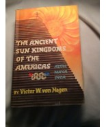 The Ancient Sun Kingdoms Of The Americas 1 St Edition 1961 Victor W Vonh... - $14.84