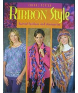 Ribbon Style Knitted Fashions and Accessories Cheryl Potter 2006 Paperback - $11.95