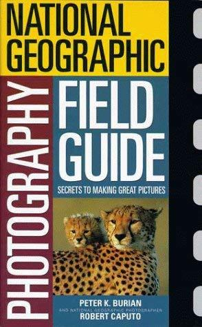 National Geographic Photography Field Guide: Secrets to Making Great Pictures Pe