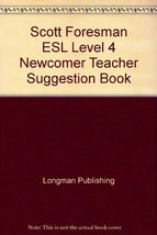 Scott Foresman ESL Level 4 Newcomer Teacher Suggestion Book [Paperback] - $9.94