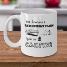 Retirement camping plan - Campers funny coffee mug - RV campfire lifestyle gifts - $20.90