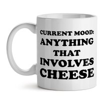 Current Mood Anything That Involves Cheese Food Lover - Mad Over Mugs - ... - $15.63